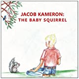 Jacob Kameron: The Baby Squirrel