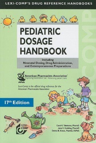 Lexi-Comp's Pediatric Dosage Handbook: Including Neonatal Dosing, Drug Adminstration, and Extemporaneous Preparations 17th (seventeenth) Edition by Taketomo, Carol K., Hodding, Jane H., Kraus, Donna M. published by Lexi Comp (2010) PDF