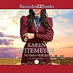 No Other Will Do: Ladies of Harper's Station, Book 1 | Karen Witemeyer