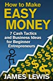 img - for How to Make Easy Money - 7 Cash Tactics and Business Ideas for Beginner Entrepreneurs book / textbook / text book