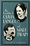 The Courtship of Olivia Langdon and Mark Twain (Cambridge Studies in American Literature and Culture) (0521556503) by Harris, Susan K.