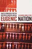 img - for By Alexandra Minna Stern - Eugenic Nation: Faults and Frontiers of Better Breeding in Modern America: 1st (first) Edition book / textbook / text book