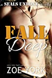 Fall Deep: Navy SEAL contemporary romance (SEALs Undone series Book 4)