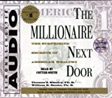 The Millionaire Next Door: The Surprising Secrets Of Americas Wealthy Abridged Edition by Stanley, Ph.D. Thomas J., Danko, William D. published by Simon & Schuster Audio (2000) Audio CD