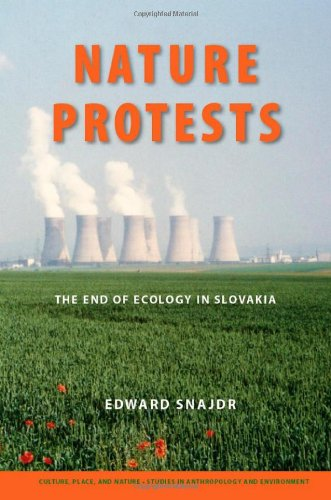 Nature Protests: The End of Ecology in Slovakia (Culture, Place, and Nature)