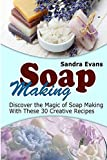 img - for Soap Making: Discover the Magic of Soap Making With These 30 Creative Recipes (Soap Making, Soap Making Books, Soap Making Business) book / textbook / text book