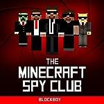 Minecraft: The Minecraft Spy Club: Unofficial Minecraft Novel |  BlockBoy