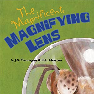 The Magnificent Magnifying Lens | [J. S. Flannagan, H. L. Newton]