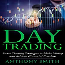 Day Trading: The Secret Strategies to Make Money and Achieve Financial Freedom Audiobook by Anthony Smith Narrated by Dave Wright