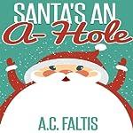 Santa's an A-Hole | A. C. Faltis