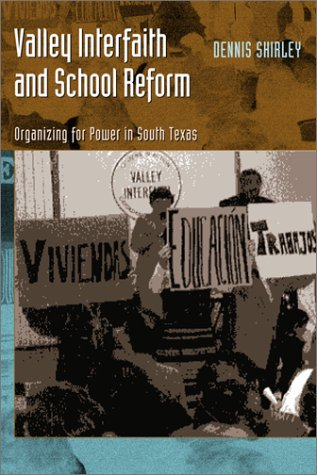 Valley Interfaith and School Reform: Organizing for Power in South Texas (Joe R. and Teresa Lozana Long Series in Latin American and Latino Art and Culture)