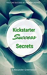 Kickstarter Success Secrets: You Can Succeed at Crowdfunding!