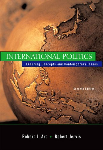 International Politics: Enduring Concepts and Contemporary Issues (7th Edition), Art, Robert J.; Jervis, Robert