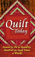 Master Quilter: Important Tips To Be A Quality Quilter In Less Than A Week (A Beginner's Guide) (English Edition)