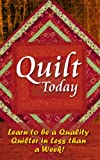 Master Quilter: Important Tips To Be A Quality Quilter In Less Than A Week (A Beginners Guide)