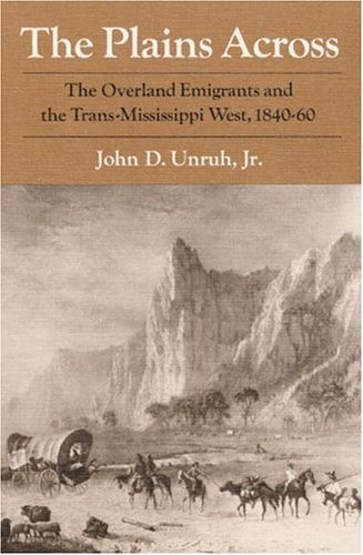 Image for The Plains Across: The Overland Emigrants and the Trans-Mississippi West, 1840-60
