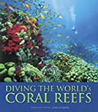 Diving the World's Coral Reefs