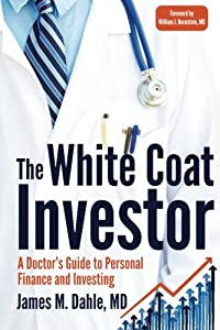 The White Coat Investor: A Doctor's Guide To Personal Finance And Investing from White Coat Investor LLC The