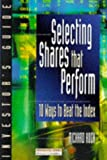 Selecting Shares That Perform: 10 Ways to Beat the Index (Investor's Guides) (0273626876) by RICHARD KOCH