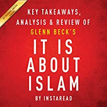 It Is About Islam by Glenn Beck: Key Takeaways, Analysis, & Review: Exposing the Truth About ISIS, Al Qaeda, Iran, and the Caliphate Audiobook by  Instaread Narrated by Michael Gilboe