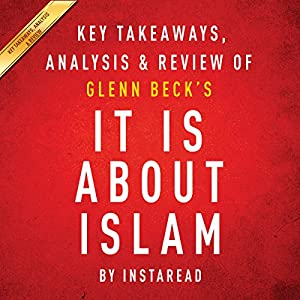It Is About Islam by Glenn Beck: Key Takeaways, Analysis, & Review Audiobook