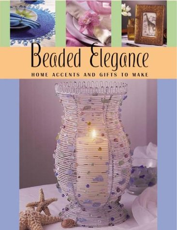 Beaded Elegance : Home Accents and Gifts to Make, DAWN ANDERSON,  COMPILATION