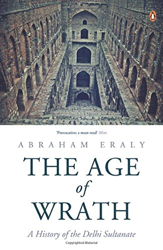 The Age of Wrath: A History of the Delhi Sultanate, by Abraham Eraly