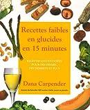 Recettes faibles en glucides en 15 minutes (French Edition) (2895653240) by Dana Carpender