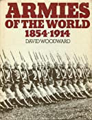 Amazon.com: Armies of the World : 1854-1914 (9780399122521): David Woodward: Books