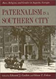 img - for Paternalism in a Southern City: Race, Religion, and Gender in Augusta, Georgia book / textbook / text book