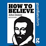 How to Believe: John Donne | Roz Kaveney