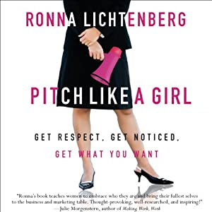 Pitch Like a Girl: How a Woman Can Be Herself and Still Succeed | [Ronna Lichtenberg]
