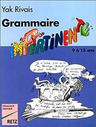 Grammaire impertinente, 9-15 ans par Yak Rivais