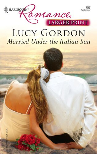 Married Under The Italian Sun (Larger Print Romance), Lucy Gordon