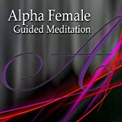 Alpha Female Guided Meditation: Inner Strength & Confidence, Silent Meditation, Self Help Hypnosis & Wellness | [Val Gosselin]