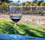 So You Want To Go Wine Tasting?