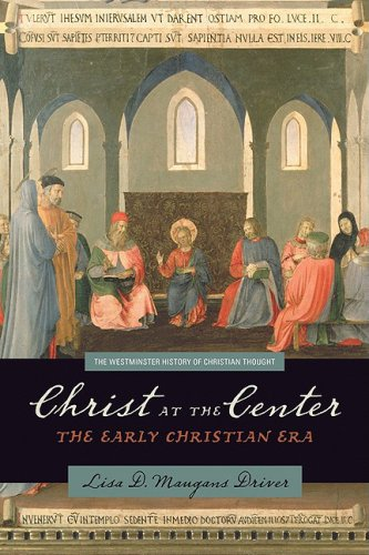 Christ at the Center: The Early Christian Era (The Westminster History of Christian Thought), LISA MAUGANS DRIVER