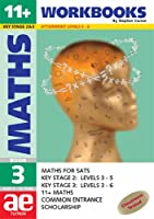 11+ Maths: Workbook Bk. 3: Maths for SATS, 11+ and Common Entrance (11+ Maths for SATS)
