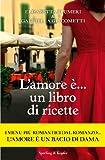 L'amore �... un libro di ricette (Italian Edition)