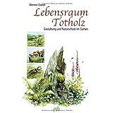 """Lebensraum Totholz: Gestaltung und Naturschutz im Gartenvon """"Werner David"""""""