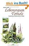 Lebensraum Totholz: Gestaltung und Naturschutz im Garten