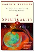 A Spirituality of Resistance: Finding a Peaceful Heart & Protecting the Earth