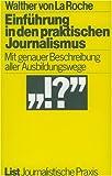 Einführung in den praktischen Journalismus. Mit genauer Beschreibung der Ausbildungswege. Deutschland, Österreich, Schweiz