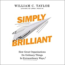 Simply Brilliant: How Great Organizations Do Ordinary Things in Extraordinary Ways Audiobook by William C. Taylor Narrated by Mark Deakins