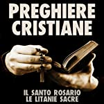 Preghiere Cristiane: Il Santo Rosario e le Litanie Sacre [Christian Prayers: The Holy Rosary and Litany of the Sacred] |  LA CASE