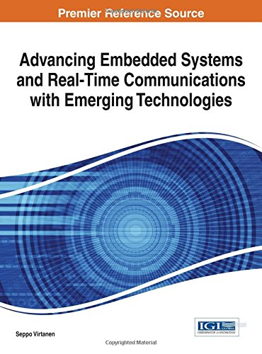 Advancing Embedded Systems And Real-Time Communications With Emerging Technologies (Advances In Systems Analysis, Software Engineering, And High Performance Computing (Asasehpc) Book Series)