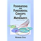 Foundations and Fundamental Concepts of Mathematics (Dover Books on Mathematics) ~ Howard Whitley Eves