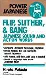 Flip, Slither and Bang: Japanese Sound and Action Words (Power Japanese Series) (4770016840) by Hiroko Fukuda