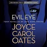 Evil Eye: Four Novellas of Love Gone Wrong | Joyce Carol Oates