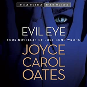 Evil Eye: Four Novellas of Love Gone Wrong | [Joyce Carol Oates]
